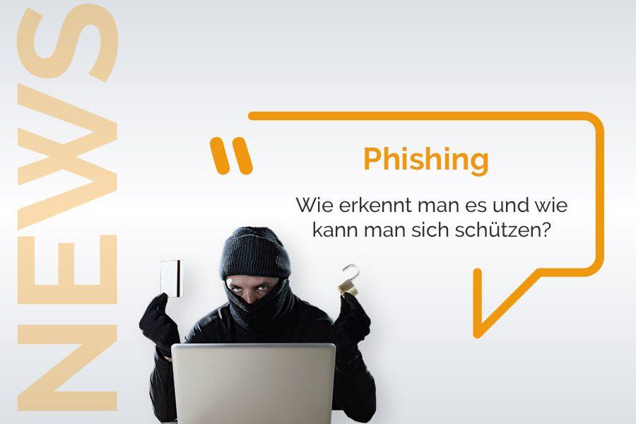 Wie erkennt man Phishing und wie kann man sich schützen