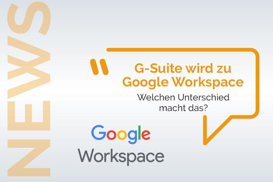 Aus G-Suite wird Google Workspace
