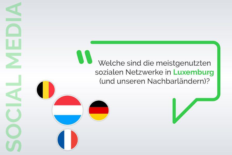 Welche sind die meistgenutzten sozialen Netzwerke in Luxemburg (und unseren Nachbarländern)?
