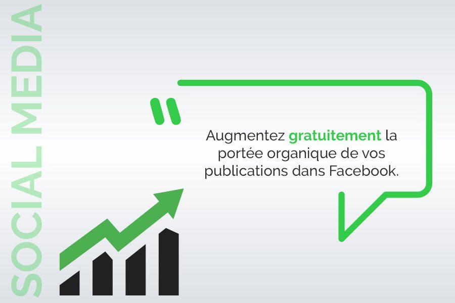 Augmentez gratuitement la portée organique de vos publications dans Facebook.