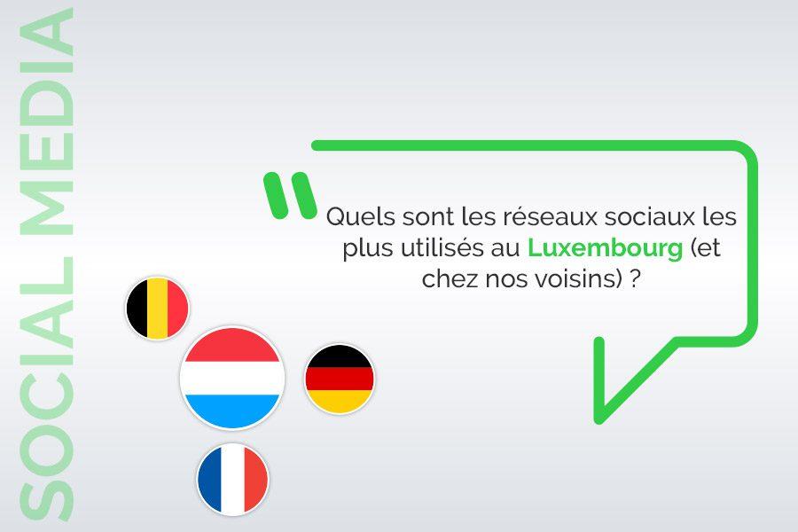 Quels sont le réseaux sociaux les plus utilisés au Luxembourg (et chez nos voisins)