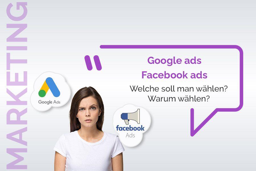 Google-Ads / Facebook-Ads: Welche soll man wählen? Warum wählen?