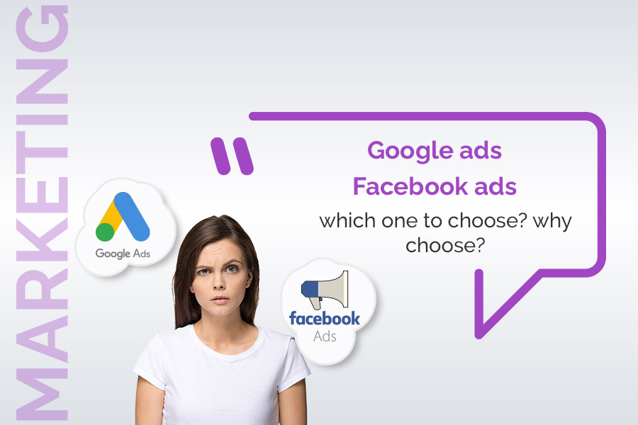 Google ads / Facebook ads: Which one to choose? Why choose?